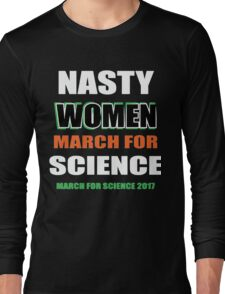 Nasty Women, March For Science 2017 Long Sleeve T-Shirt