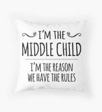 I'm the MIDDLE CHILD, I'm the reason we have the rules Throw Pillow