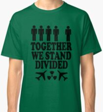 together we stand divided Classic T-Shirt