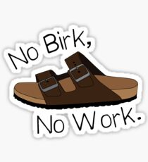 No Birk, No Work. Sticker