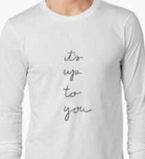Up To You Long Sleeve T-Shirt