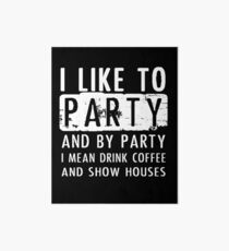 Drink Coffee and Show Houses, Real Estate Shirt Art Board
