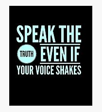Speak The Truth Even If Your Voice Shakes Photographic Print