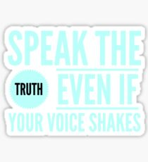 Speak The Truth Even If Your Voice Shakes Sticker
