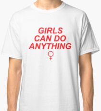 Girls can do anything Classic T-Shirt