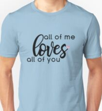 All of Me Loves All of You Unisex T-Shirt