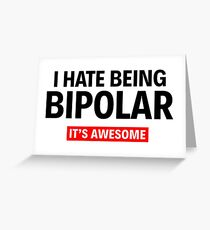 I HATE BEING BIPOLAR. IT'S AWESOME! Greeting Card
