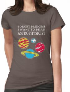 Kids shirt FORGET PRINCESS I WANT TO BE AN ASTROPHYSICIST Womens Fitted T-Shirt