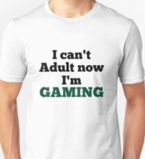 i can't adult now i am gaming Unisex T-Shirt