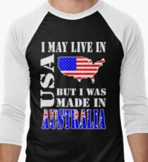 I May Live in USA But i was made in Australia T-Shirt