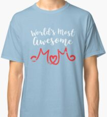 World's Most Awesome Mom Gift for Mothers Heart Classic T-Shirt