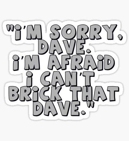 'I'm Sorry Dave. I'm Afraid I Can't Brick That Dave.' Sticker