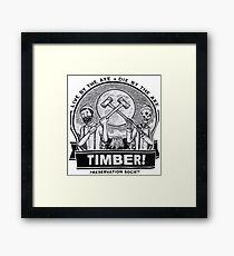 TIMBER! Framed Print