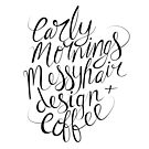 early mornings, messy hair, design + coffee by hannahison