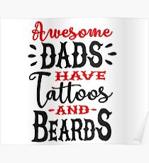 Awesome dads have tattoos and beards  Poster