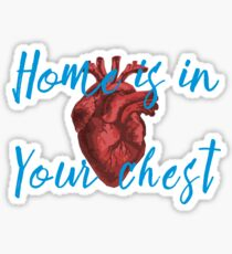 Home is in Your Chest Sticker