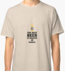 Best Beer is brewed in March Rp9fl Classic T-Shirt
