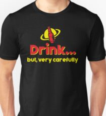 Drink, but very carefully - Hitchhiker's Guide to the Galaxy T-Shirt
