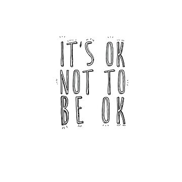 It's OK not to be OK - Black typography quote by trapezedevil
