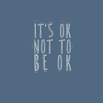 It's OK not to be OK - White typography quote by trapezedevil
