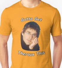 Funny Gotta Get Theroux (Through) This Unisex T-Shirt