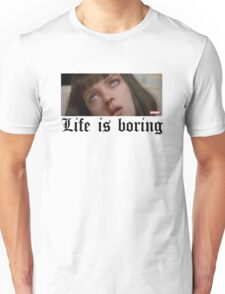 Life Is Boring Unisex T-Shirt