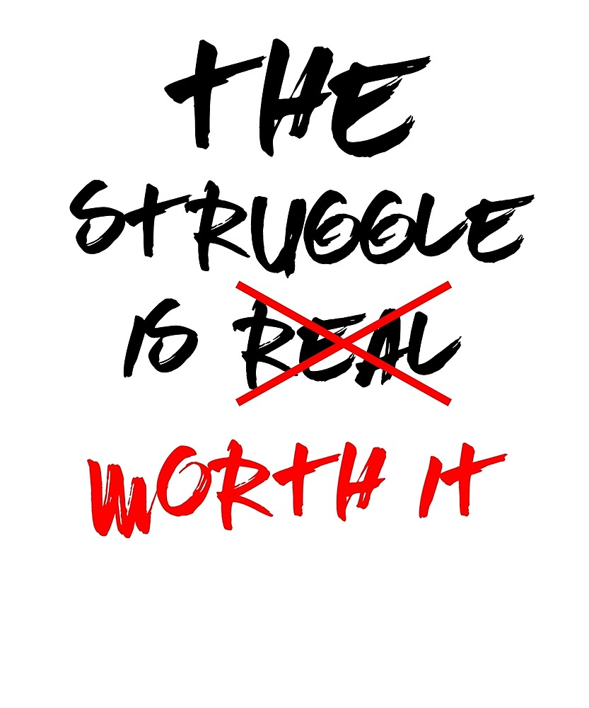 Quot The Struggle Is Not Just Real It S Worth It Cool Quote