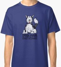 Dog Hair is Like Glitter without the Sparkle - Colored Classic T-Shirt