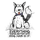 Everything tastes better with dog hair in it by jitterfly