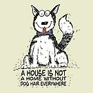 A house is not a home without dog hair everywhere by jitterfly