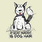 My Secret Ingredient is Dog Hair by jitterfly