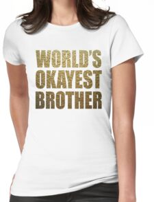 World's okayest brother shirt Womens Fitted T-Shirt