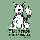 The more people I meet the more I like my hairy dog by jitterfly