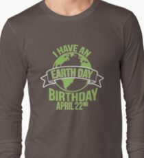 I have an Earth day Birthday Aprill 22nd  T-Shirt