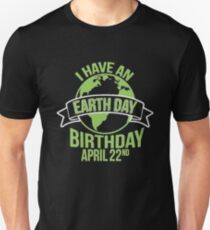I have an Earth day Birthday Aprill 22nd  Unisex T-Shirt