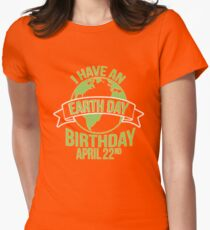 I have an Earth day Birthday Aprill 22nd  Womens Fitted T-Shirt