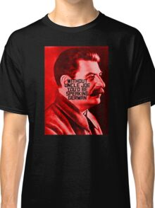 Without Uncle Joe You'd be Speaking German Classic T-Shirt