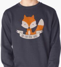 Oh For Fox Sake Pullover