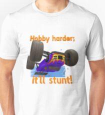 Hobby harder; it'll stunt! Unisex T-Shirt