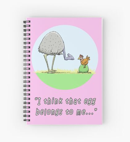 Emu and Chook: I think that egg belongs to me Spiral Notebook