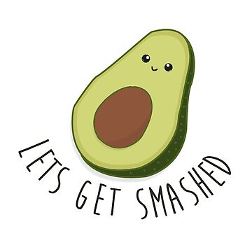 Lets Get Smashed - Avocado  by revoltz