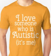 I love someone who is autistic (It's me) Unisex T-Shirt