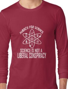 March for science: Science is not a liberal conspiracy Long Sleeve T-Shirt