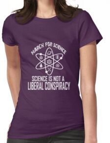 March for science: Science is not a liberal conspiracy Womens Fitted T-Shirt