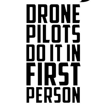 Drone Pilots do it in First Person by TexTs