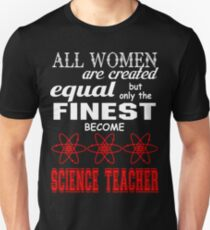 All Women are Created Equal but only the finest become Science Teacher Unisex T-Shirt