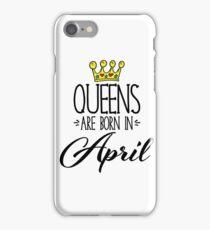 Queens Are Born In April iPhone Case/Skin