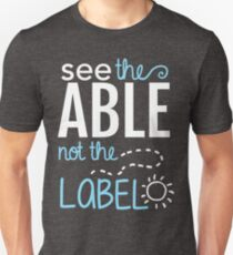 See the Able Not the Label: Autism Awareness Unisex T-Shirt