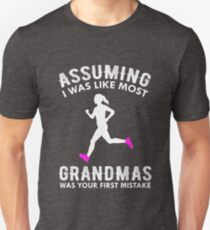 Assuming I Was Like Most Grandmas Funny Running Unisex T-Shirt