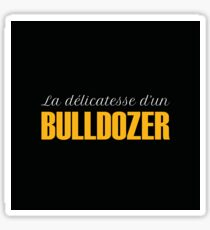 La délicatesse d'un bulldozer - Version foncée Sticker